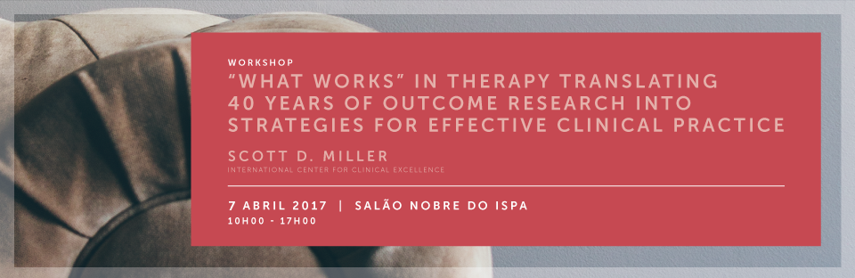 "Workshop - ""What Works"" in Therapy Translating 40 years of Outcome Research into Strategies for Effective Clinical Practice"